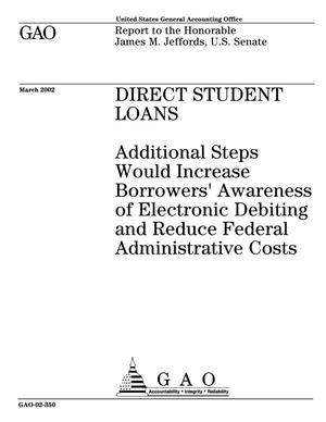 Primary view of object titled 'Direct Student Loans: Additional Steps Would Increase Borrowers' Awareness of Electronic Debiting and Reduce Federal Administrative Costs'.