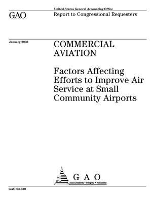 Primary view of object titled 'Commercial Aviation: Factors Affecting Efforts to Improve Air Service at Small Community Airports'.