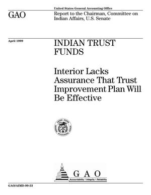 Primary view of object titled 'Indian Trust Funds: Interior Lacks Assurance That Trust Improvement Plan Will Be Effective'.
