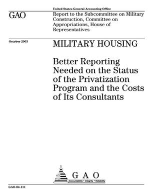 Primary view of object titled 'Military Housing: Better Reporting Needed on the Status of the Privatization Program and the Costs of Its Consultants'.