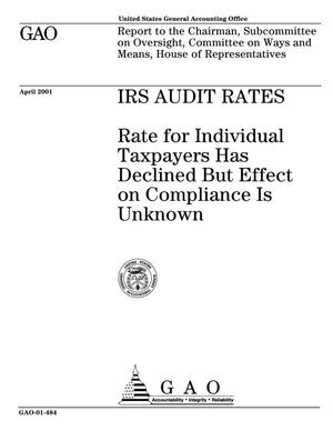 Primary view of object titled 'IRS Audit Rates: Rate for Individual Taxpayers Has Declined But Effect on Compliance Is Unknown'.