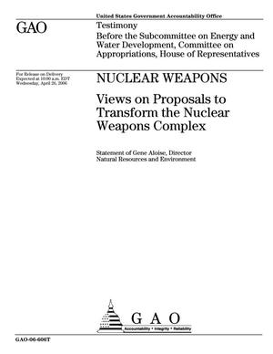 Primary view of object titled 'Nuclear Weapons: Views on Proposals to Transform the Nuclear Weapons Complex'.