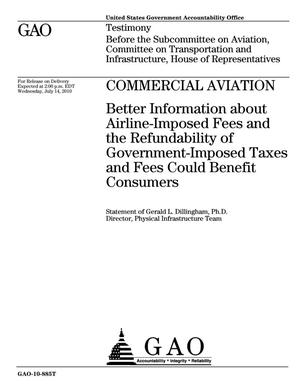Primary view of object titled 'Commercial Aviation: Better Information about Airline-Imposed Fees and the Refundability of Government-Imposed Taxes and Fees Could Benefit Consumers'.