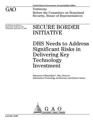 Primary view of object titled 'Secure Border Initiative: DHS Needs to Address Significant Risks in Delivering Key Technology Investment'.