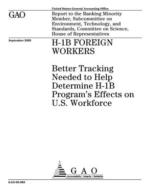 Primary view of object titled 'H-1B Foreign Workers: Better Tracking Needed to Help Determine H-1B Program's Effects on U.S. Workforce'.