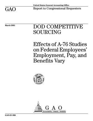 Primary view of object titled 'DOD Competitive Sourcing: Effects of A-76 Studies on Federal Employees' Employment, Pay, and Benefits Vary'.