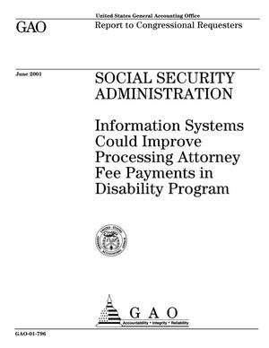 Primary view of object titled 'Social Security Administration: Information Systems Could Improve Processing Attorney Fee Payments in Disability Program'.