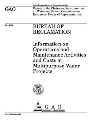 Primary view of object titled 'Bureau of Reclamation: Information on Operations and Maintenance Activities and Costs at Multipurpose Water Projects'.