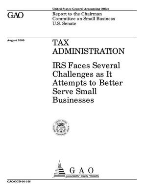 Primary view of object titled 'Tax Administration: IRS Faces Several Challenges as It Attempts to Better Serve Small Businesses'.
