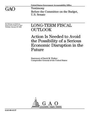 Primary view of object titled 'Long-Term Fiscal Outlook: Action Is Needed to Avoid the Possibility of a Serious Economic Disruption in the Future'.