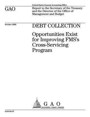 Primary view of object titled 'Debt Collection: Opportunities Exist for Improving FMS's Cross-Servicing Program'.