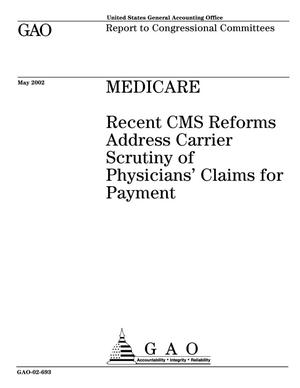 Primary view of object titled 'Medicare: Recent CMS Reforms Address Carrier Scrutiny of Physicians' Claims for Payment'.
