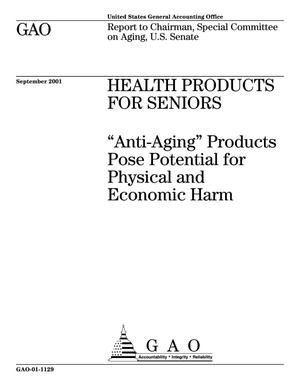 Primary view of object titled 'Health Products for Seniors: 'Anti-Aging' Products Pose Potential for Physical and Economic Harm'.