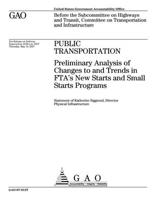 Primary view of object titled 'Public Transportation: Preliminary Analysis of Changes to and Trends in FTA's New Starts and Small Starts Programs'.