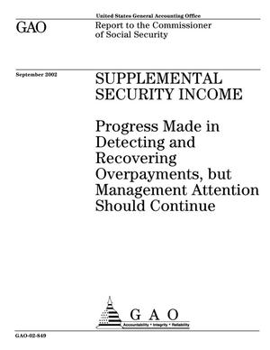 Primary view of object titled 'Supplemental Security Income: Progress Made in Detecting and Recovering Overpayments, but Management Attention Should Continue'.