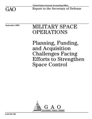 Primary view of object titled 'Military Space Operations: Planning, Funding, and Acquisition Challenges Facing Efforts to Strengthen Space Control'.