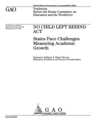 Primary view of object titled 'No Child Left Behind Act: States Face Challenges Measuring Academic Growth'.