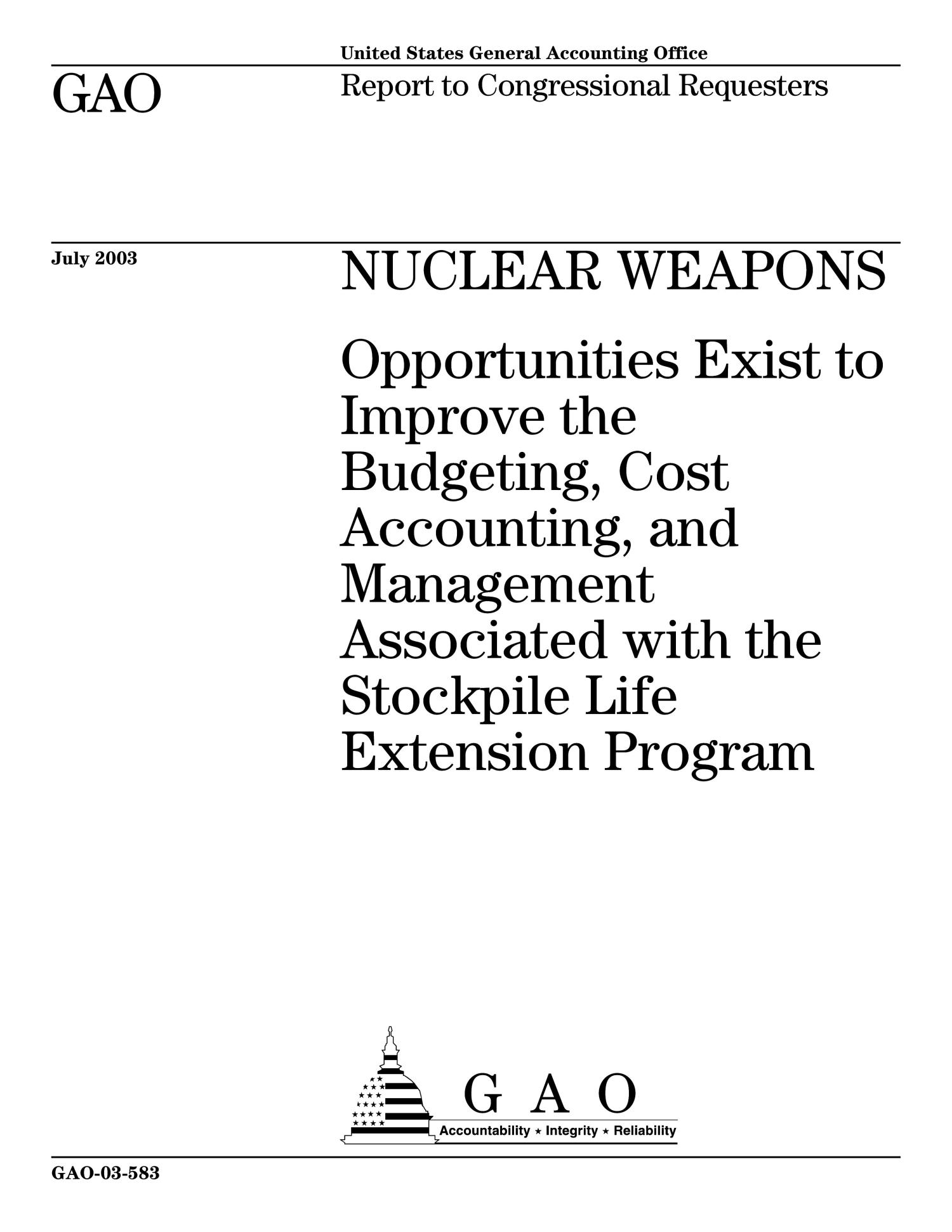 Nuclear Weapons: Opportunities Exist to Improve the Budgeting, Cost Accounting, and Management Associated with the Stockpile Life Extension Program                                                                                                      [Sequence #]: 1 of 48