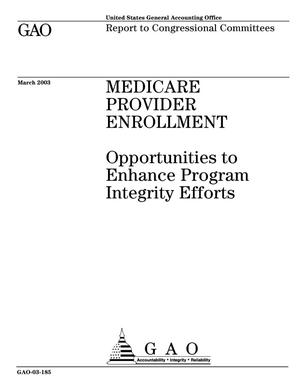 Primary view of object titled 'Medicare Provider Enrollment: Opportunities to Enhance Program Integrity Efforts'.