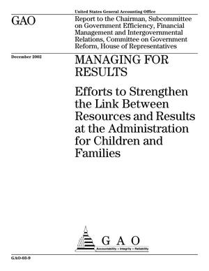Primary view of object titled 'Managing for Results: Efforts to Strengthen the Link Between Resources and Results at the Administration for Children and Families'.