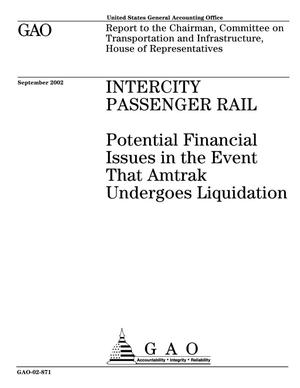 Primary view of object titled 'Intercity Passenger Rail: Potential Financial Issues in the Event That Amtrak Undergoes Liquidation'.