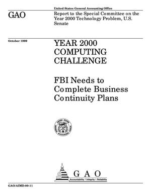 Primary view of object titled 'Year 2000 Computing Challenge: FBI Needs to Complete Business Continuity Plans'.