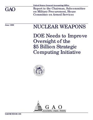 Primary view of object titled 'Nuclear Weapons: DOE Needs to Improve Oversight of the $5 Billion Strategic Computing Initiative'.