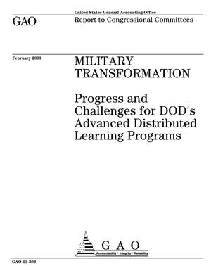 Primary view of object titled 'Military Transformation: Progress and Challenges for DOD's Advanced Distributed Learning Programs'.
