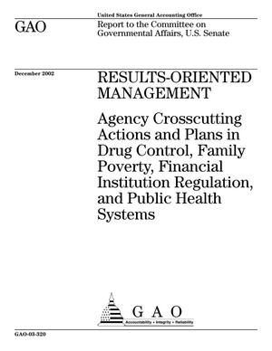 Primary view of object titled 'Results-Oriented Management: Agency Crosscutting Actions and Plans in Drug Control, Family Poverty, Financial Institution Regulation, and Public Health Systems'.