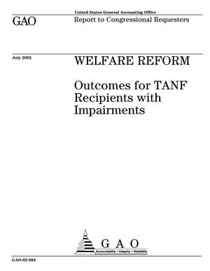 Primary view of object titled 'Welfare Reform: Outcomes for TANF Recipients with Impairments'.