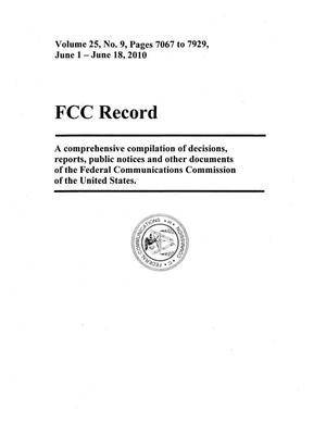FCC Record, Volume 25, No. 9, Pages 7067 to 7929, June 1-June 18, 2010