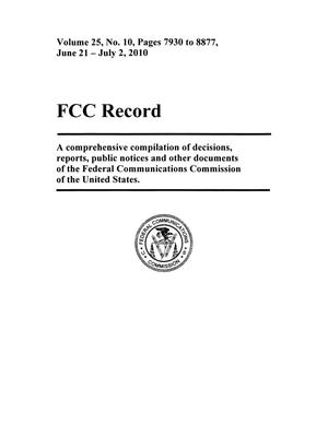 FCC Record, Volume 25, No. 10, Pages 7930 to 8877, June 21 - July 2, 2010