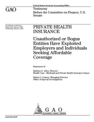 Primary view of object titled 'Private Health Insurance: Unauthorized or Bogus Entities Have Exploited Employers and Individuals Seeking Affordable Coverage'.