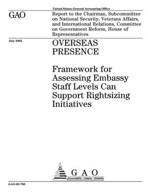 Primary view of object titled 'Overseas Presence: Framework for Assessing Embassy Staff Levels Can Support Rightsizing Initiatives'.