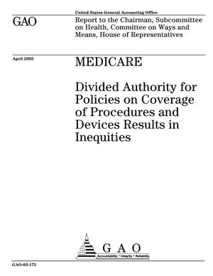 Primary view of object titled 'Medicare: Divided Authority for Policies on Coverage of Procedures and Devices Results in Inequities'.