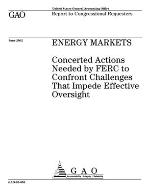 Primary view of object titled 'Energy Markets: Concerted Actions Needed by FERC To Confront Challenges That Impede Effective Oversight'.