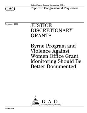 Primary view of object titled 'Justice Discretionary Grants: Byrne Program and Violence Against Women Office Grant Monitoring Should Be Better Documented'.