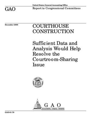 Primary view of object titled 'Courthouse Construction: Sufficient Data and Analysis Would Help Resolve the Courtroom-Sharing Issue'.