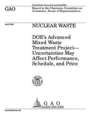 Primary view of object titled 'Nuclear Waste: DOE's Advanced Mixed Waste Treatment Project--Uncertainties May Affect Performance, Schedule, and Price'.