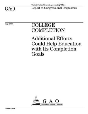 Primary view of object titled 'College Completion: Additional Efforts Could Help Education with Its Completion Goals'.