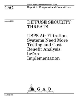 Primary view of object titled 'Diffuse Security Threats: USPS Air Filtration Systems Need More Testing and Cost Benefit Analysis before Implementation'.