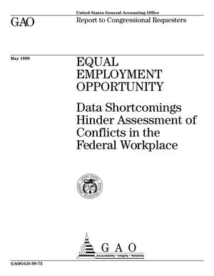 Primary view of object titled 'Equal Employment Opportunity: Data Shortcomings Hinder Assessment of Conflicts in the Federal Workplace'.