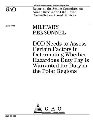 Primary view of object titled 'Military Personnel: DOD Needs to Assess Certain Factors in Determining Whether Hazardous Duty Pay Is Warranted for Duty in the Polar Regions'.