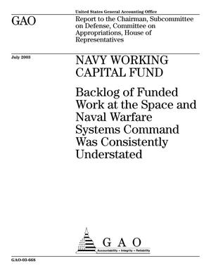Primary view of object titled 'Navy Working Capital Fund: Backlog of Funded Work at the Space and Naval Warfare Systems Command Was Consistently Understated'.