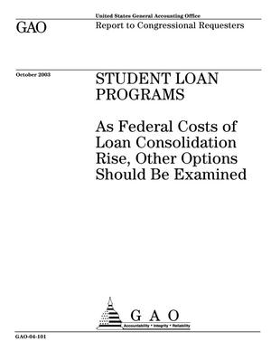 Primary view of object titled 'Student Loan Programs: As Federal Costs of Loan Consolidation Rise, Other Options Should Be Examined'.