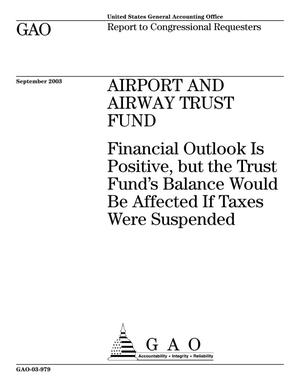 Primary view of object titled 'Airport and Airway Trust Fund: Financial Outlook Is Positive, but the Trust Fund's Balance Would Be Affected If Taxes Were Suspended'.