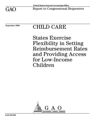 Primary view of object titled 'Child Care: States Exercise Flexibility in Setting Reimbursement Rates and Providing Access for Low-Income Children'.