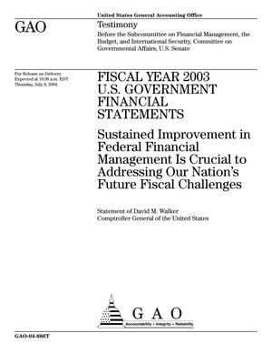 Primary view of object titled 'Fiscal Year 2003 U.S. Government Financial Statements: Sustained Improvement in Federal Financial Management Is Crucial to Addressing Our Nation's Future Fiscal Challenges'.