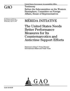Primary view of object titled 'Merida Initiative: The United States Needs Better Performance Measures for Its Counternarcotics and Anticrime Support Efforts'.