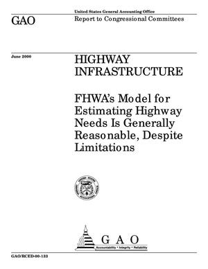 Primary view of object titled 'Highway Infrastructure: FHWA's Model for Estimating Highway Needs Is Generally Reasonable, Despite Limitations'.